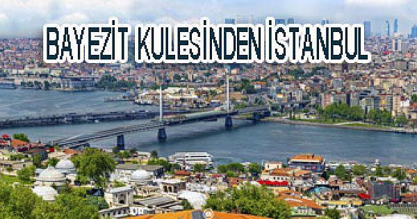 Beyazıt kulesinden İstanbul