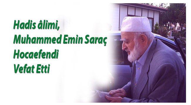 Muhammed Emin Saraç hoca vefat etti.