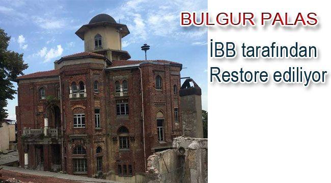 Muhteşem Bulgurpalas Restore ediliyor