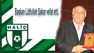 Haliç Spor bşk. Lütfullah Şakar vefat etti.