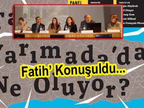 Fatih ilçe Belediyemizin, İBB Belediyesinin Fatihteki imar politikası masaya yatırıldı