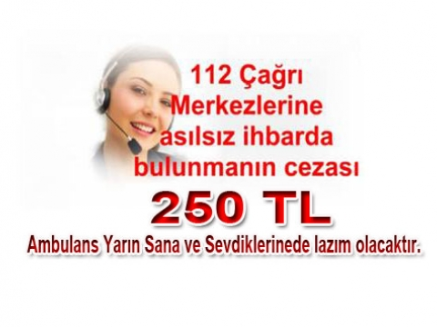 112 Acil Asılsız İhbar yapanların cezası