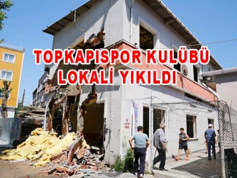 Topkapıspor kulüp lokali yıkıldı