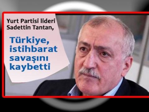 Tantan Türkiye, istihbarat savaşını kaybetti