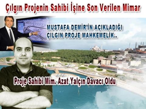 M. Demirin Çılgın Projesi Mim. Azat Yalçın'amı Ait...?