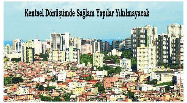 Kentsel Dönüşümde sağlam yapılar yıkılamayacak