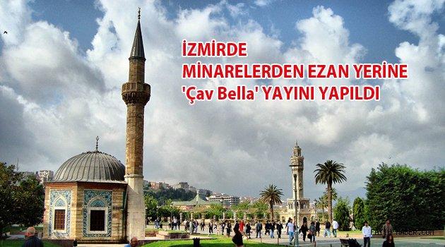 İzmirde Ezan yerine Çav bella