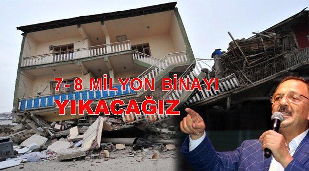 7-8 milyon bina çürük, Yıkacağız