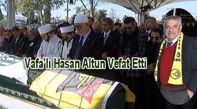 Doğma Büyüme Vefa'lı Hasan Altun vefat etti.