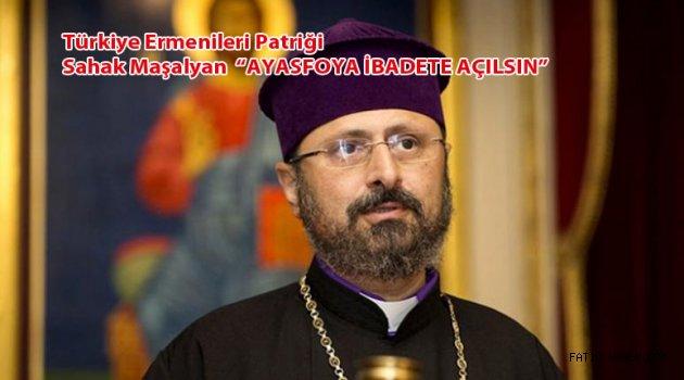 Ermeni Patrik Ayasofya ibadete açılsın