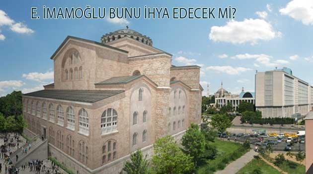 Kiliseyi gören E. İmamoğlu Camiyi görmedi.