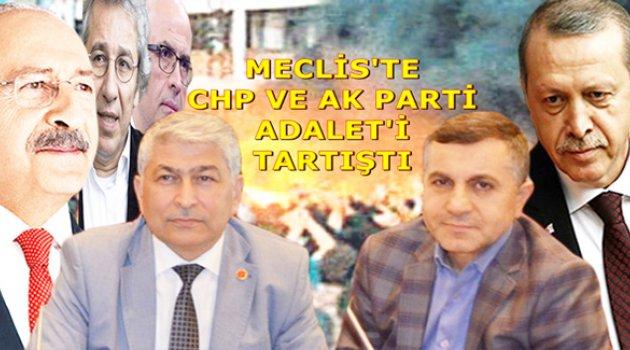 MECLİS'TE CHP VE AK PARTİ ADALET'İ TARTIŞTI !..
