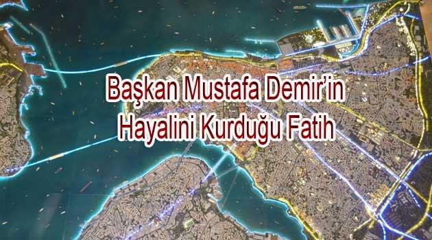 Mustafa Demir'in Hayal Ettiği Fatih