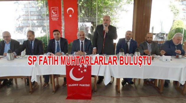 Saadet Partisi Fatih Muhtarları ile buluştu