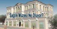 İstanbul Sağlık Müzesi ne olacak?