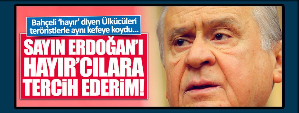 """Bahçeli: """"Erdoğan'ı, 'HAYIR'cılara tercih ederim"""